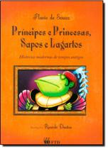 Príncipes e Princesas, Sapos e Lagartos - Coleção Terceiras Historias - Ftd (Paradidaticos) -