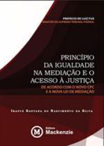Principio da igualdade na mediaçao e o acesso a justiça, de acordo com o novo cpc e a nova lei de me - Mackenzie -
