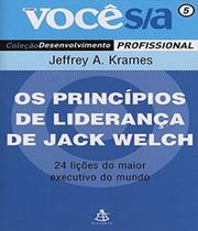 Principios De Lideranca De Jack Welch, Os - Voce S/a - Sextante