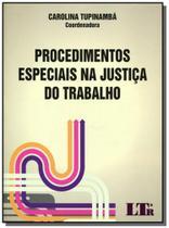 Procedimentos especiais na justica do trabalho - Ltr