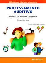 Processamento Auditivo - Conhecer, Avaliar e Intervir - Papa-Letras