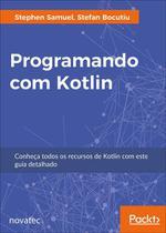 Programando com Kotlin: Conheça Todos os Recursos de Kotlin com Este Guia Detalhado - Novatec -