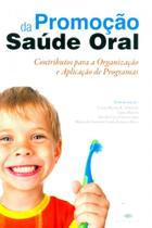 Promoção da Saúde Oral-Contributos Para A Organização e Aplicação de Programas - Coisas De Ler