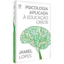 Psicologia Aplicada à Educação Cristã - Jamiel Lopes - Cpad -