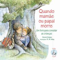 Quando mamae ou papai morre: um livro para consola - Paulus -
