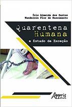 Quarentena Humana: E Estado de Exceção - Appris editora -