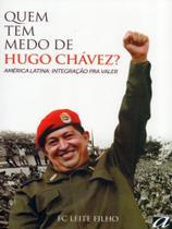 Quem Tem Medo de Hugo Chávez. América Latina Integração Pra Valer - Aquariana