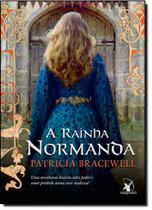 Rainha Normanda, A: Uma Envolvente História Sobre Poder e Amor Proibido Numa Corte Medieval - Arqueiro