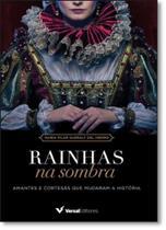 Rainhas na Sombra: Amantes e Cortesas Que Mudaram a História - Versal -