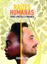 Raízes Humanas Entre o Poético e o Prosaico - Scortecci Editora