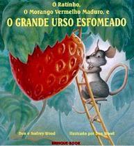 Ratinho, o morango vermelho maduro e o grande urso esfomeado - Brinque Book -