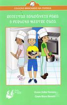 Receitas Saudáveis para O Pequeno Mestre Cuca - Porto De Ideias -