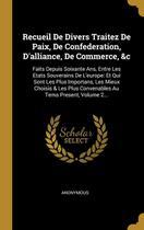 Recueil De Divers Traitez De Paix, De Confederation, Dalliance, De Commerce, &c - Wentworth Press -