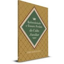Redescobrindo o Tesouro Perdido do Culto Familiar JERRY MARCELINO - Editora fiel