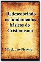 Redescobrindo os fundamentos básicos do cristianismo - Clube de autores -