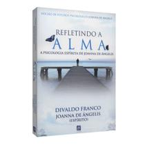 Refletindo a Alma - A psicologia espírita de Joanna de Ângelis - Leal