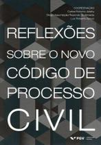 Reflexoes Sobre o Novo Código de Processo Civil - FGV