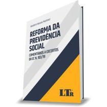 Reforma da previdencia social comentarios a excertos da ec n.103/19 (ltr) -
