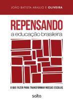 Repensando A Educaçao Brasileira - o Que Fazer para Transformar Nossas Escolas - Atlas editora -