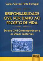 Responsabilidade Civil por Dano ao Projeto de Vida Direito Civil Contemporâneo e os Danos Imateriais - Juruá
