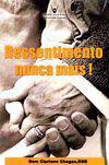 Ressentimento Nunca Mais! - Dom Cipriano Chagas - Emanuel