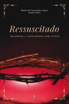 Ressuscitado - Encontros e reencontros com Cristo - Editora Motres