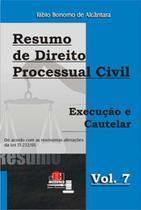 Resumo de Direito Processual Civil - Execução e Cautelar - Vol. 7 - J h mizuno