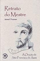 Retrato do Mestre - Oração São Franscisco de Assis - Livro