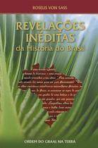 Revelaçoes ineditas da historia do brasil - Ordem Do Graal