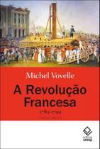 Revolucao Francesa, a - 1789-1799 - Unesp