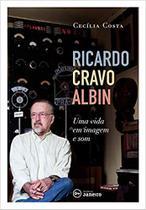 Ricardo Cravo Albin: Uma Vida em Imagem e Som - Editora janeiro