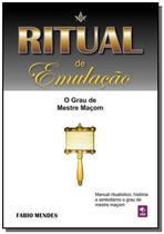 RITUAL DE EMULAcaO - O Grau de Mestre Macom - Autor independente -