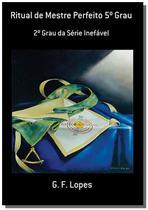 RITUAL DE MESTRE PERFEITO 5o GRAU - Autor independente -