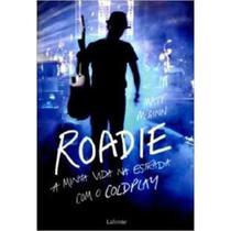 Roadie - A Minha Vida Na Estrada Com O Coldplay - Lafonte
