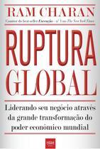 Ruptura Global - Liderando Seu Negócio Através da Grande Transformação do Poder Econômico Mundial - Hsm editora