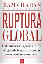 Ruptura global - liderando seu negocio atraves da grande transformaçao do poder economico mundial - Hsm