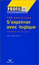 S'exprimer avec logique - 100 exercices - Hatier