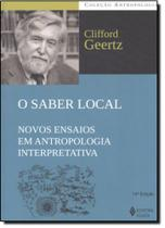 Saber Local, O: Novos Ensaios em Antropologia Interpretativa - Vozes