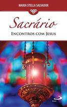 Sacrário: encontros com jesus - maria stella salvador - Armazem