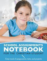School Assignments Notebook for the Christian Student - Karen s. roberts