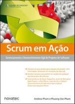 Scrum em açao - gerenciamento e desenvolvimento agil de projetos de software - Novatec