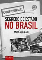 Segredo de Estado no Brasil - Editora d'plácido -