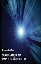 Segurança na impressao digital - Scortecci Editora -