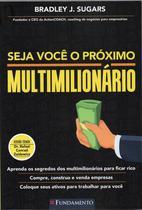 Seja voce o proximo multimilionario - Editora Fundamento Educacional Ltda
