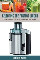 Selecting the Perfect Juicer - Speedy title management llc
