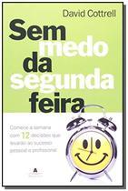 Sem medo da segunda-feira 1 ed.2009 - Agir