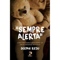 Sempre Alerta- Como prevenir e responder ao abuso infantil na igreja -  Deepack Reju - Editora Peregrino -