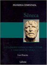 Sêneca - o Filósofo Estoico Preceptor e Assessor de Nero - Col. Filosofia Comentada - Lafonte -