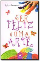 Ser feliz e uma arte - Ceac -
