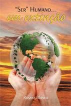 Ser humano... em extinçao - Scortecci Editora -